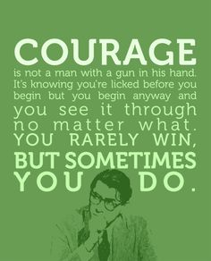 Spoken by Atticus Finch from To Kill a Mockingbird by Harper Lee.