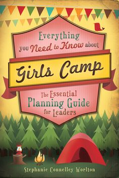 Everything You Need to Know about Girls Camp: The Essential Planning Guide for Leaders by author Stephanie Connelley Worlton. Make your Girls Camp an experience to remember with Everything You Need to Know about Girls Camp. Filled with helpful tips on everything from holding your first meeting to dealing with unhappy campers, this essential guide takes the stress out of planning to make your camp a success!