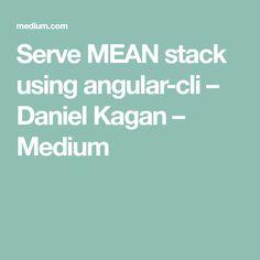 Serve MEAN stack using angular-cli – Daniel Kagan – Medium