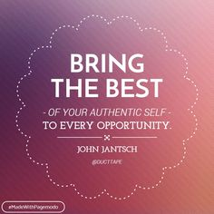 Bring the best of your #authentic self to every #opportunity - #JohnJantash #MadeWithPagemodo #DuctTapeMarketing MadeWithPagemodo.com