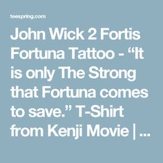 "John Wick 2 Fortis Fortuna Tattoo - ""It is only The Strong that Fortuna comes to save."" T-Shirt from Kenji Movie 