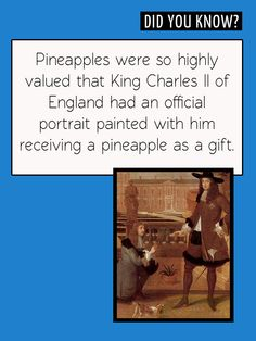 Fun Food Facts! Did you know King Charles II was painted receiving a pineapple as a gift?