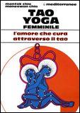 Tao Yoga Femminile L'Amore che cura attraverso il Tao
