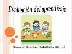 Expositor: Daniel Angel ALMEYDA MEDINA. La evaluación de los aprendizajes es un proceso, a través del cual se observa, recoge y analiza información relevante,