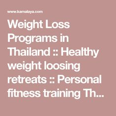 Weight Loss Programs in Thailand :: Healthy weight loosing retreats :: Personal fitness training Thailand