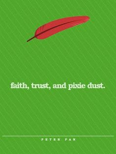 All it takes is faith and trust. And a little bit of Pixie dust