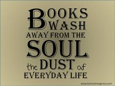 Books was away from the soul the dust of everyday life.