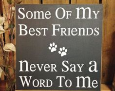 """Dog Mom Discover Dog Sign Dog Lover Gift Dog Wall Decor """"Some of my best friends never say a word to me"""" Wood Sign Dog Decor Dog Signs For A Home Dog Lover Gifts, Gift For Lover, Dog Lovers, Lovers Art, Cake Dog, Dog Quotes Funny, Funny Dog Signs, Puppy Quotes, Pet Quotes"""