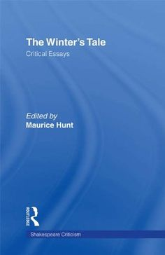 The Winter's Tale: Critical Essays (Shakespeare Criticism) by Maurice Hunt.