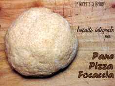Ricetta Base: Impasto Integrale per Pane e Pizza