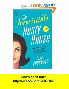 The Irresistible Henry House A Novel (9780812973228) Lisa Grunwald , ISBN-10: 0812973224  , ISBN-13: 978-0812973228 ,  , tutorials , pdf , ebook , torrent , downloads , rapidshare , filesonic , hotfile , megaupload , fileserve