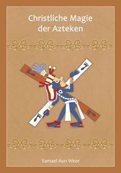 Aun Weor, Samael: Christliche Magie der Azteken – neu kaufen bei booklooker – jetzt online bestellen - A01inKs801ZZT