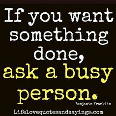 If you want something done, ask a busy person. Daily Motivation, Motivational Quotes, Success Quotes, Inspirational Quotes, Inspiration, Self Improvement, Think and Grow Rich, Napoleon Hill, Work, Career, Business, Life, Active, Goals, Quote of the Day, Personal Growth, Successful Mindset, Positive Thinking, Productive, Effective,  Efficient