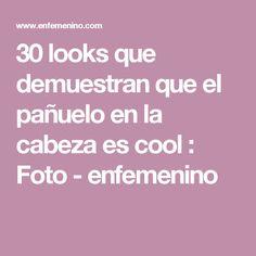 30 looks que demuestran que el pañuelo en la cabeza es cool : Foto - enfemenino