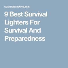 9 Best Survival Lighters For Survival And Preparedness