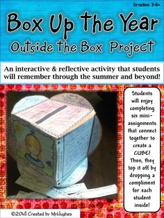 OUTSIDE THE BOX PROJECT: BOX UP THE YEAR  This activity has your students reflect on the current school year, think about the coming year, AND, if the six mini-assignments weren't engaging enough, students will fill out and drop a compliment into each students completed cube. ($)
