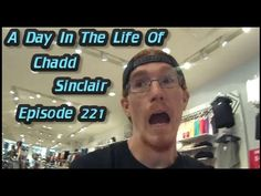 A Day In The Life Of Chadd Sinclair: Episode 221