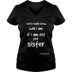 I dont know who I  really am if I am NOT your SISTER LIMITED TIME ONLY. ORDER NOW if you like, Item Not Sold Anywhere Else. Amazing for you or gift for your family members and your friends. Thank you! #sister #shirts Sister Shirts, Sisters, T Shirts For Women, Friends, Amazing, Gift, Tops, Amigos, Boyfriends
