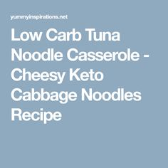 Low Carb Tuna Noodle Casserole - Cheesy Keto Cabbage Noodles Recipe