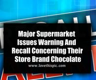 Major Supermarket Issues Warning And Recall Concerning Their Store Brand Chocolate