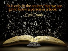It is only in the country that we can get to know a person or a book. - Cyril Connolly #Booksthatmatter #Bookhugs #Bloomingtwig #Yourstory
