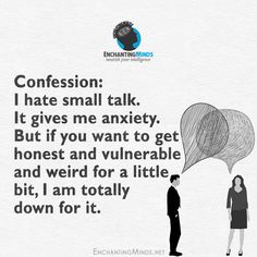 Confession: I hate small talk. It gives me anxiety. But if you want to get honest and vulnerable and weird for a little bit, I am totally down for it.