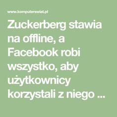 Zuckerberg stawia na offline, a Facebook robi wszystko, aby użytkownicy korzystali z niego coraz mniej - Komputer Świat