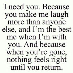 I really couldn't have said it better. You make my world right and with you it all makes sense.