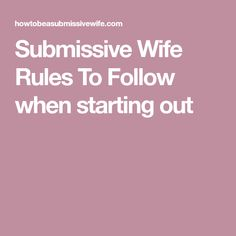 Submissive Wife Rules To Follow when starting out
