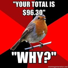 Retail Robin gets it. I always want to yell at them