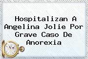 http://tecnoautos.com/wp-content/uploads/imagenes/tendencias/thumbs/hospitalizan-a-angelina-jolie-por-grave-caso-de-anorexia.jpg Angelina Jolie. Hospitalizan a Angelina Jolie por grave caso de anorexia, Enlaces, Imágenes, Videos y Tweets - http://tecnoautos.com/actualidad/angelina-jolie-hospitalizan-a-angelina-jolie-por-grave-caso-de-anorexia/