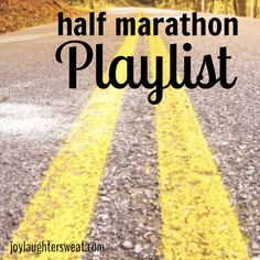 Half Marathon Playlist  I know a handful of these songs. Always good to have more running music.