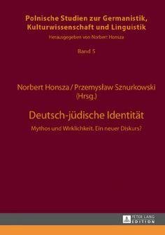 Deutsch-jüdische Identität : Mythos und Wirklichkeit : ein neuer Diskurs? / Norbert Honsza, Przemysław Sznurkowski (Hrsg.) - Frankfurt am Main : Peter Lang, cop. 2013