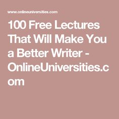 100 Free Lectures That Will Make You a Better Writer - OnlineUniversities.com