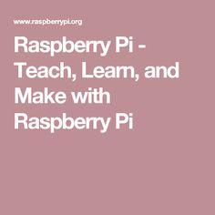 Raspberry Pi - Teach, Learn, and Make with Raspberry Pi