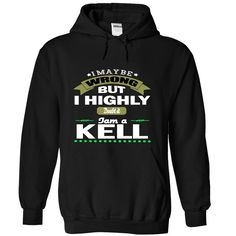 I May Be Wrong But I Highly Doubt It I Am A KELL - T Shirt, Hoodie, Hoodies, Year, Birthday