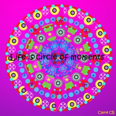 Life is a circle of moments ♥ Claire CB Creations https://www.facebook.com/KarlandClaire