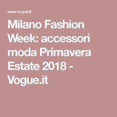 Milano Fashion Week: accessori moda Primavera Estate 2018 - Vogue.it