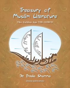 Treasury of Muslim Literature: The Golden Age 750-1250 CE by Dr. Freda Shamma  She has traveled widely collecting Muslim literature from as far away as China, and as close as the nearest used bookstore. She  honored her life commitment and service to Islamic Education  The book is well written and easy for the young reader to comprehend. Highly recommended for the young Muslim child to know his/her own heritage.