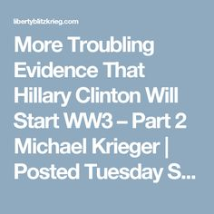 More Troubling Evidence That Hillary Clinton Will Start WW3 – Part 2 Michael Krieger | Posted Tuesday Sep 20, 2016 at 2:42 pm