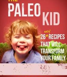 The Paleo Kid: 26 Easy Recipes That Will Transform Your Family PDF
