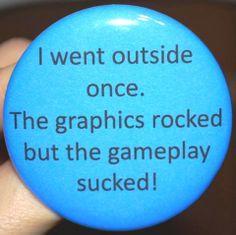 I went outside once..
