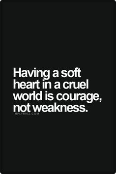 Having a soft heart in a cruel world is courage, not weakness // words to live by, inspiration, motivation Best Inspirational Quotes, Great Quotes, Quotes To Live By, Big Heart Quotes, Change Quotes, Peace Quotes, Best Quotes For Girls, Quotes On Hope, Changes In Life Quotes