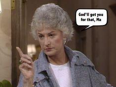 Golden Girls meme Dorothy God'll get you for that Walter Maude