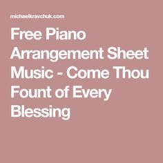 Free Piano Arrangement Sheet Music - Come Thou Fount of Every Blessing