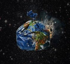 THE DELIBERATE TRASHING OF PLANET EARTH