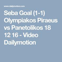 Seba  Goal (1-1) Olympiakos Piraeus vs Panetolikos 18 12 16 - Video Dailymotion Goal, Greek, Fans, Corner, Greece