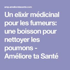 Un elixir médicinal pour les fumeurs: une boisson pour nettoyer les poumons - Améliore ta Santé Elixir, Anti Stress, I Feel Good, Health And Beauty, Voici, Herbalism, Detox, The Cure, Health Fitness