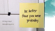 seja melhor do que você foi ontem.