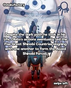 Image may contain: text that says ' Despite the dark path he took in his life, Obito's actions eventually led the Five Great Shinobi Countries aligning with one another to form the Allied Shinobi Forces. Naruto Gaara, Naruto Shippudden, Naruto Shippuden Anime, Itachi, Naruto Facts, Naruto Quotes, Wallpaper Naruto Shippuden, Boruto Naruto Next Generations, Naruto Series